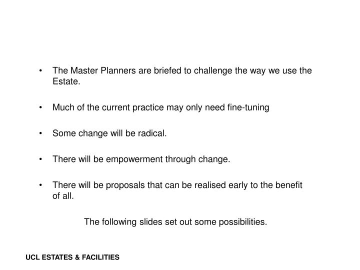 The Master Planners are briefed to challenge the way we use the Estate.