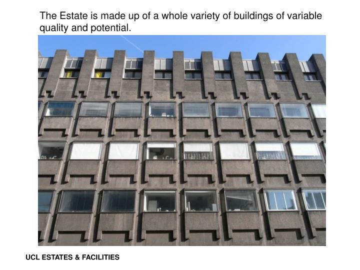 The Estate is made up of a whole variety of buildings of variable quality and potential.