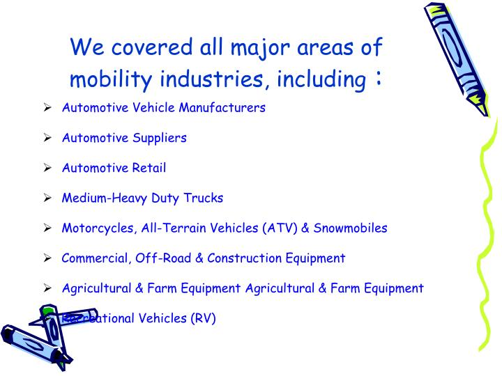 We covered all major areas of mobility industries including