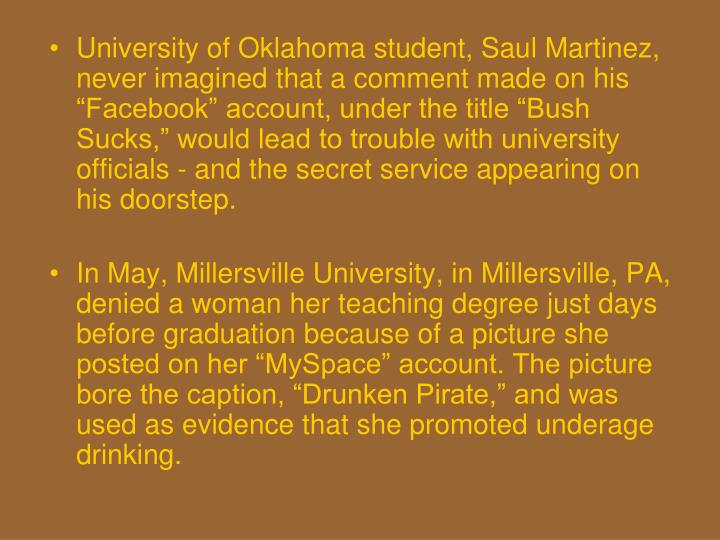 "University of Oklahoma student, Saul Martinez, never imagined that a comment made on his ""Facebook"" account, under the title ""Bush Sucks,"" would lead to trouble with university officials - and the secret service appearing on his doorstep."