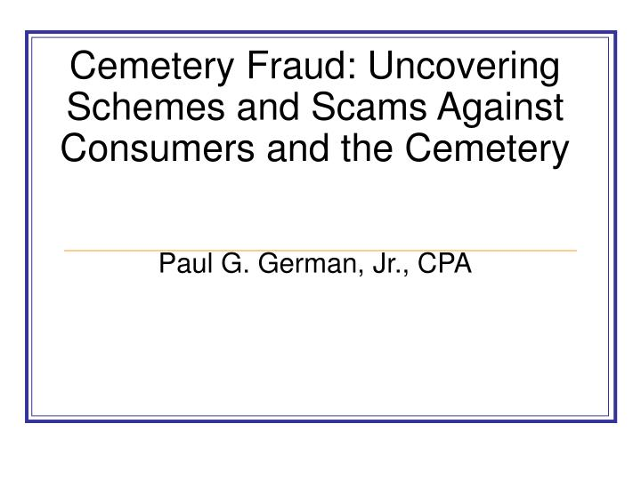 Cemetery fraud uncovering schemes and scams against consumers and the cemetery paul g german jr cpa