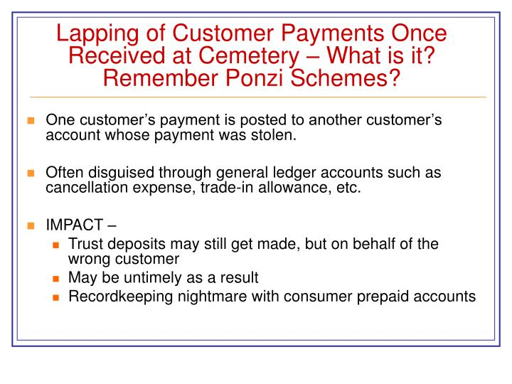 Lapping of Customer Payments Once Received at Cemetery – What is it? Remember Ponzi Schemes?