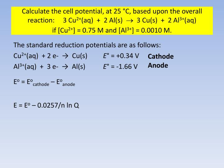 Calculate the cell potential, at 25 °C, based upon the overall reaction:     3 Cu
