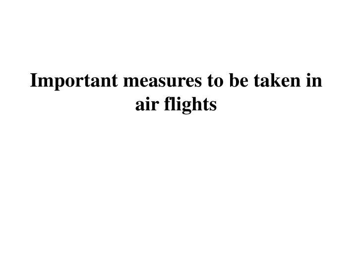 Important measures to be taken in air flights