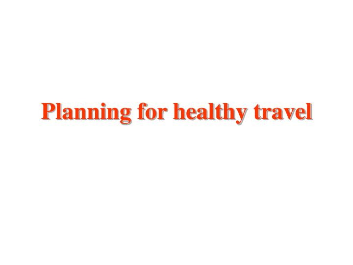 Planning for healthy travel