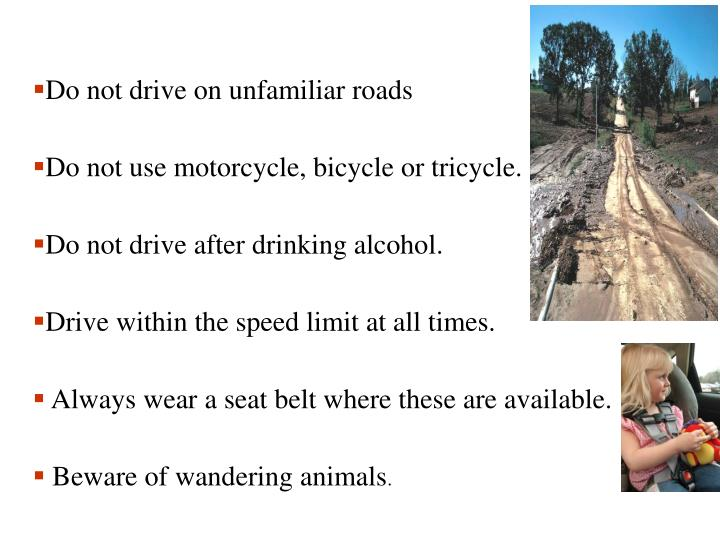 Do not drive on unfamiliar roads