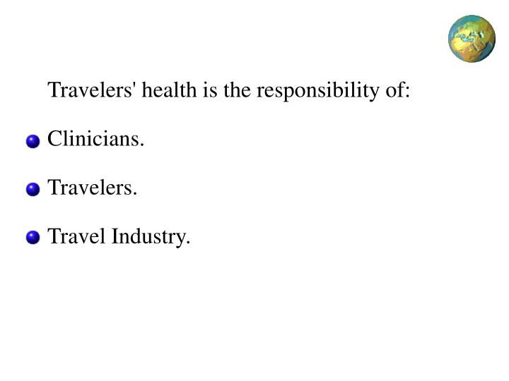 Travelers' health is the responsibility of: