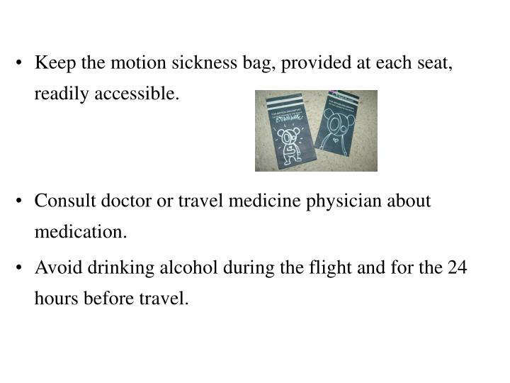Keep the motion sickness bag, provided at each seat, readily accessible.
