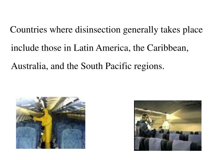Countries where disinsection generally takes place include those in Latin America, the Caribbean, Australia, and the South Pacific regions.