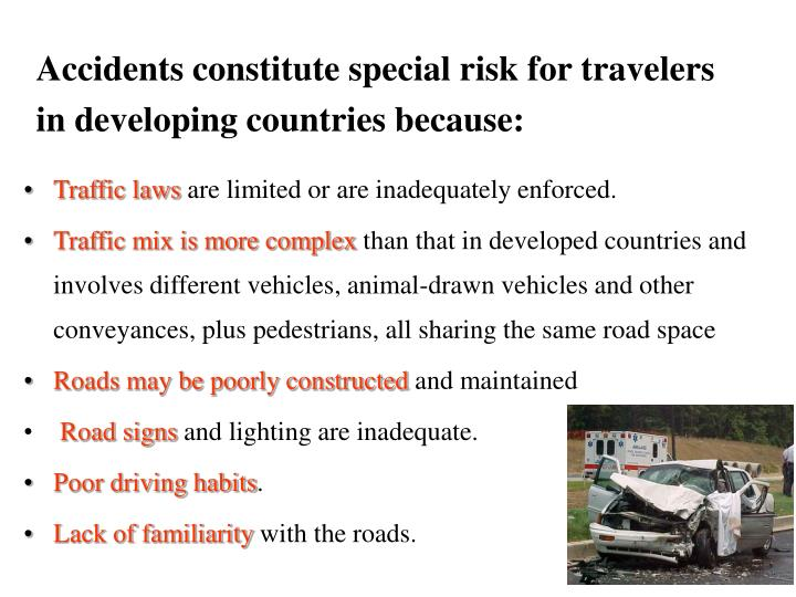 Accidents constitute special risk for travelers in developing countries because: