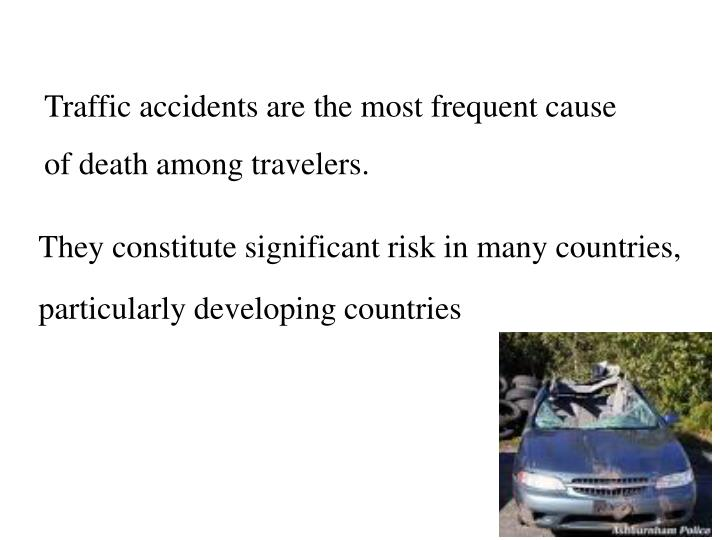 Traffic accidents are the most frequent cause of death among travelers.