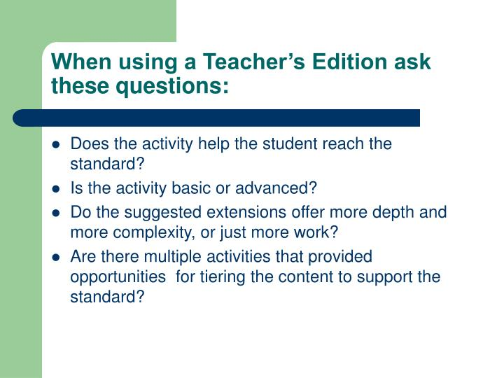 When using a Teacher's Edition ask these questions: