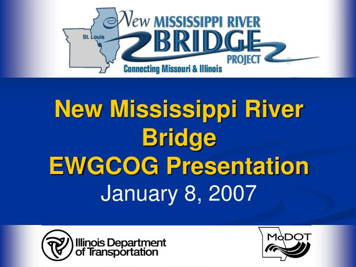 New mississippi river bridge ewgcog presentation january 8 2007 l.jpg