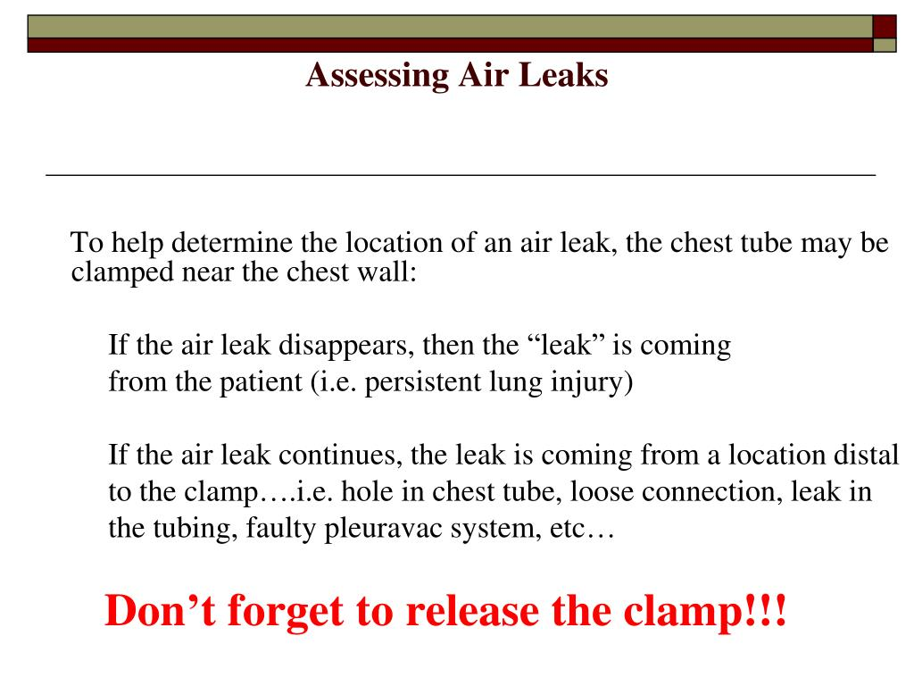 To help determine the location of an air leak, the chest tube may be clamped near the chest wall: