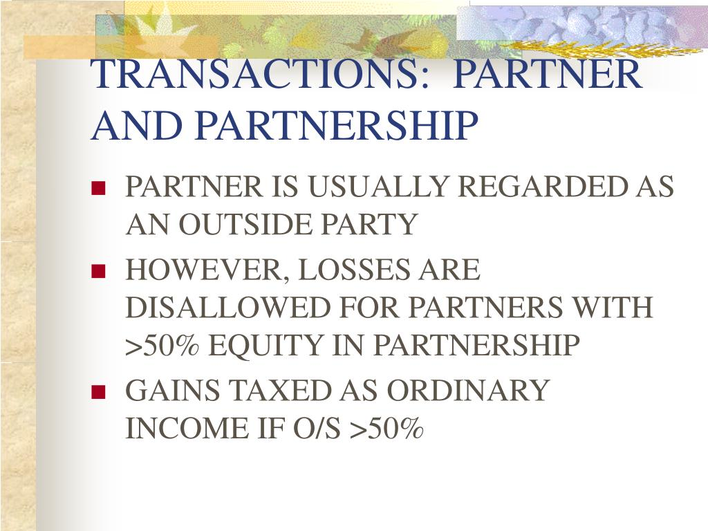 TRANSACTIONS:  PARTNER AND PARTNERSHIP