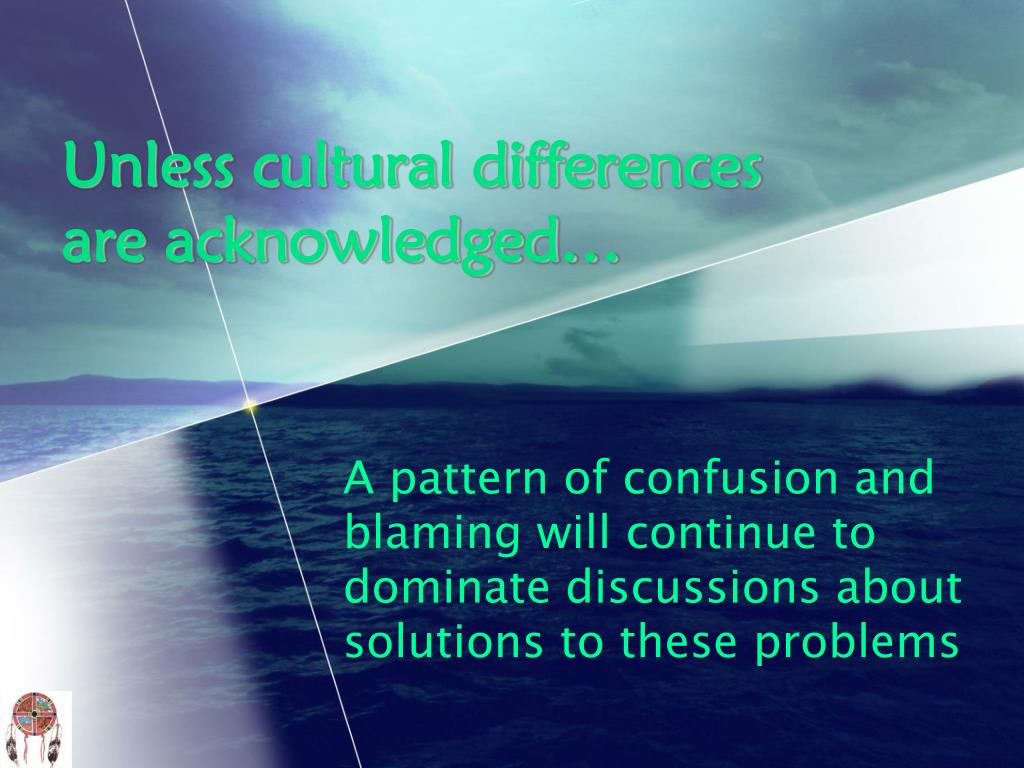Unless cultural differences are acknowledged…