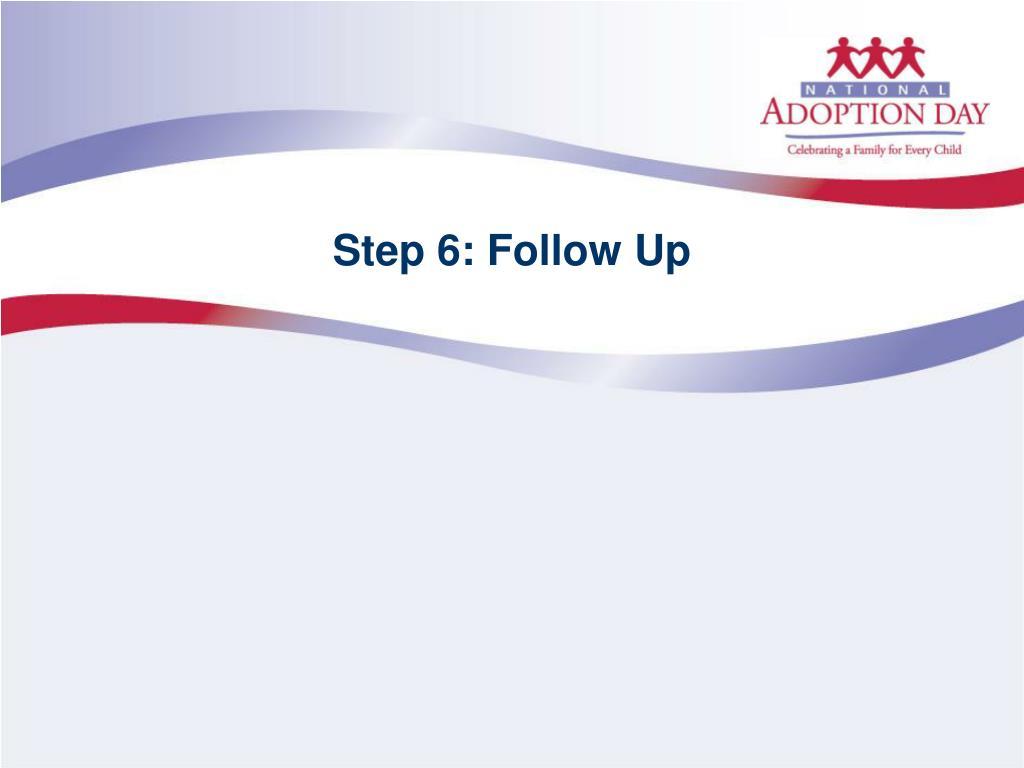 Step 6: Follow Up