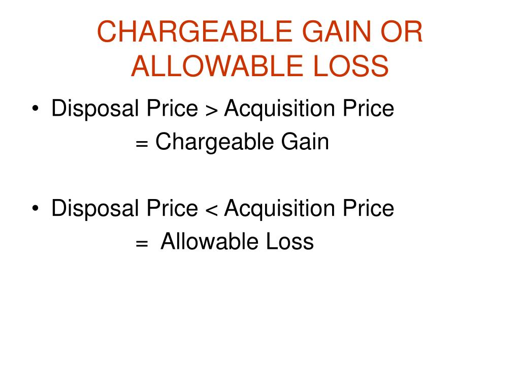 CHARGEABLE GAIN OR ALLOWABLE LOSS