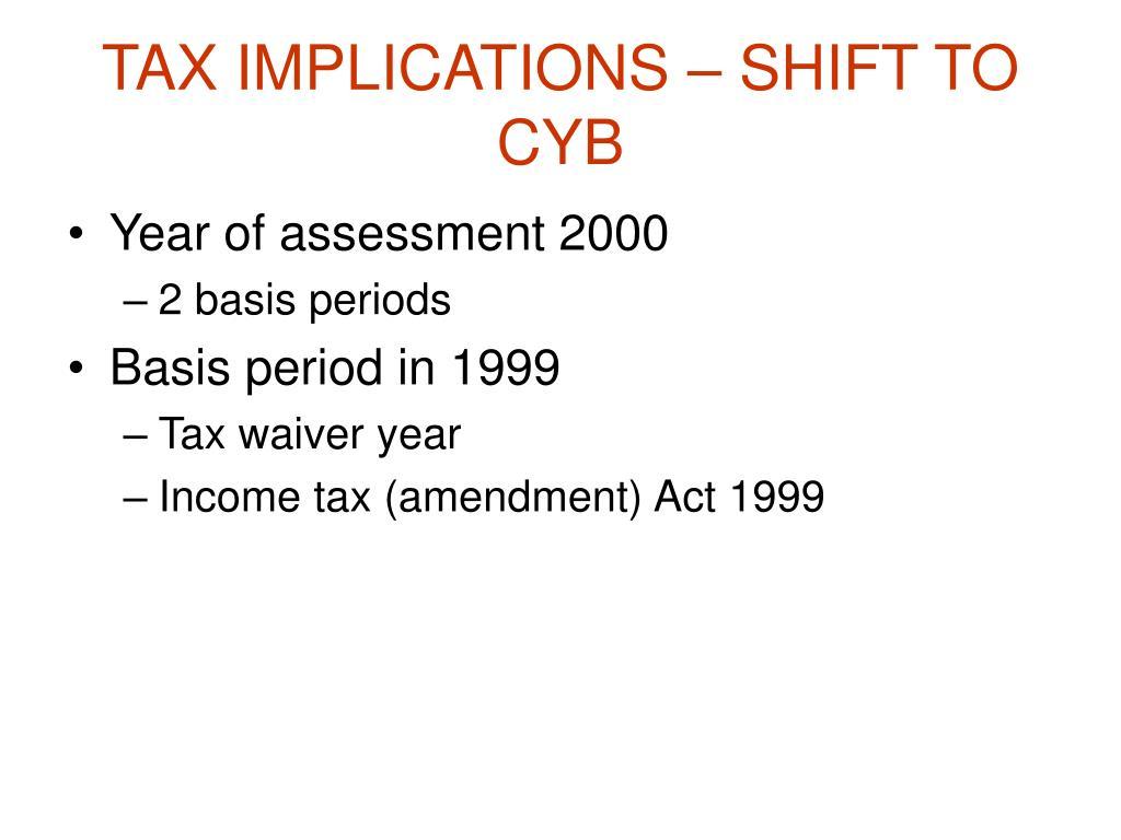 TAX IMPLICATIONS – SHIFT TO CYB