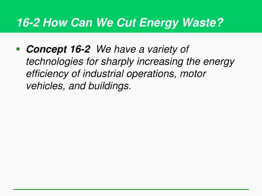 16-2 How Can We Cut Energy Waste?