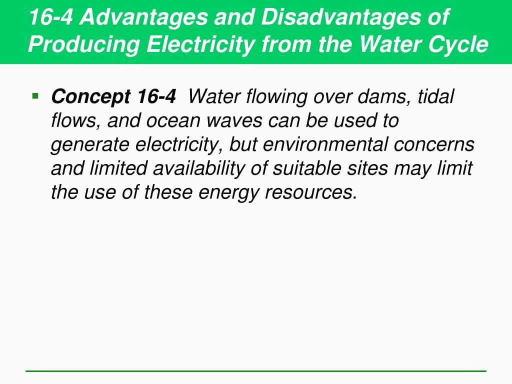 16-4 Advantages and Disadvantages of Producing Electricity from the Water Cycle