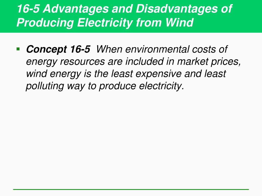 16-5 Advantages and Disadvantages of Producing Electricity from Wind