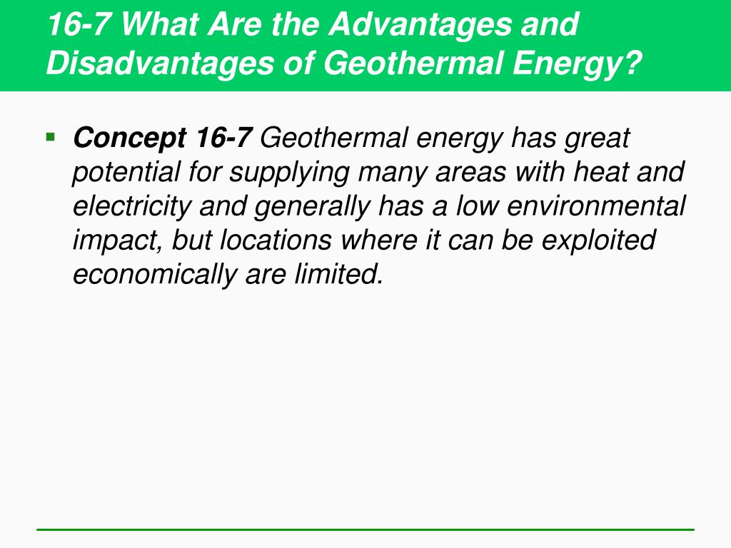 16-7 What Are the Advantages and Disadvantages of Geothermal Energy?