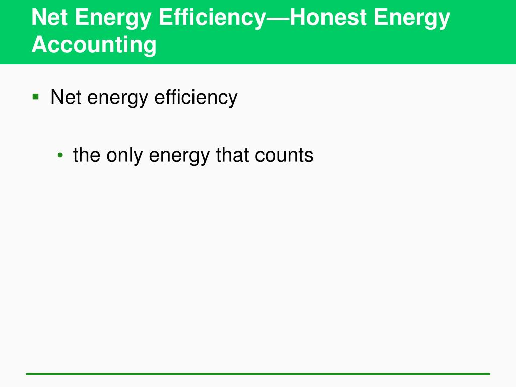 Net Energy Efficiency—Honest Energy Accounting