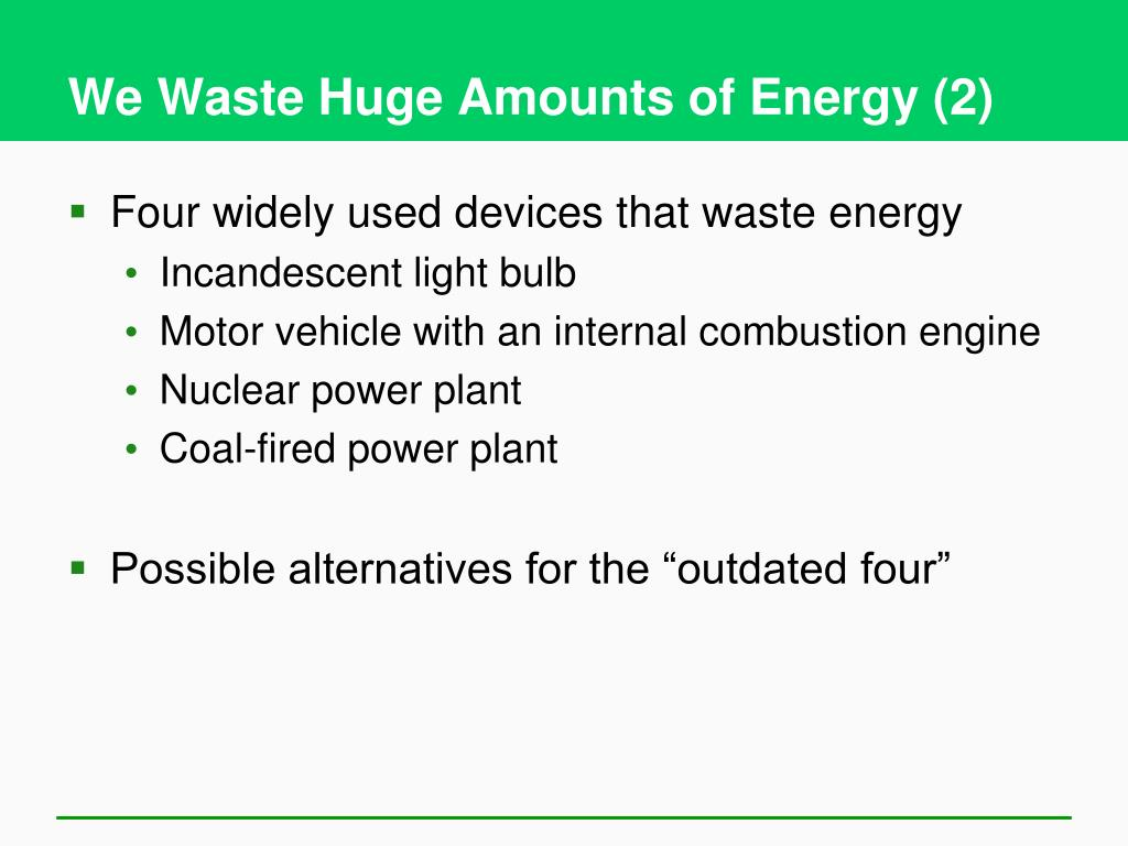 We Waste Huge Amounts of Energy (2)