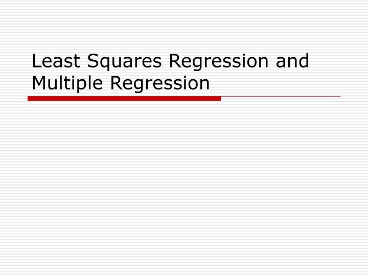 Least squares regression and multiple regression l.jpg