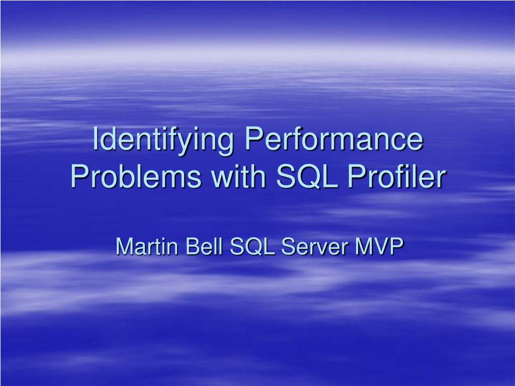 Identifying Performance Problems with SQL Profiler