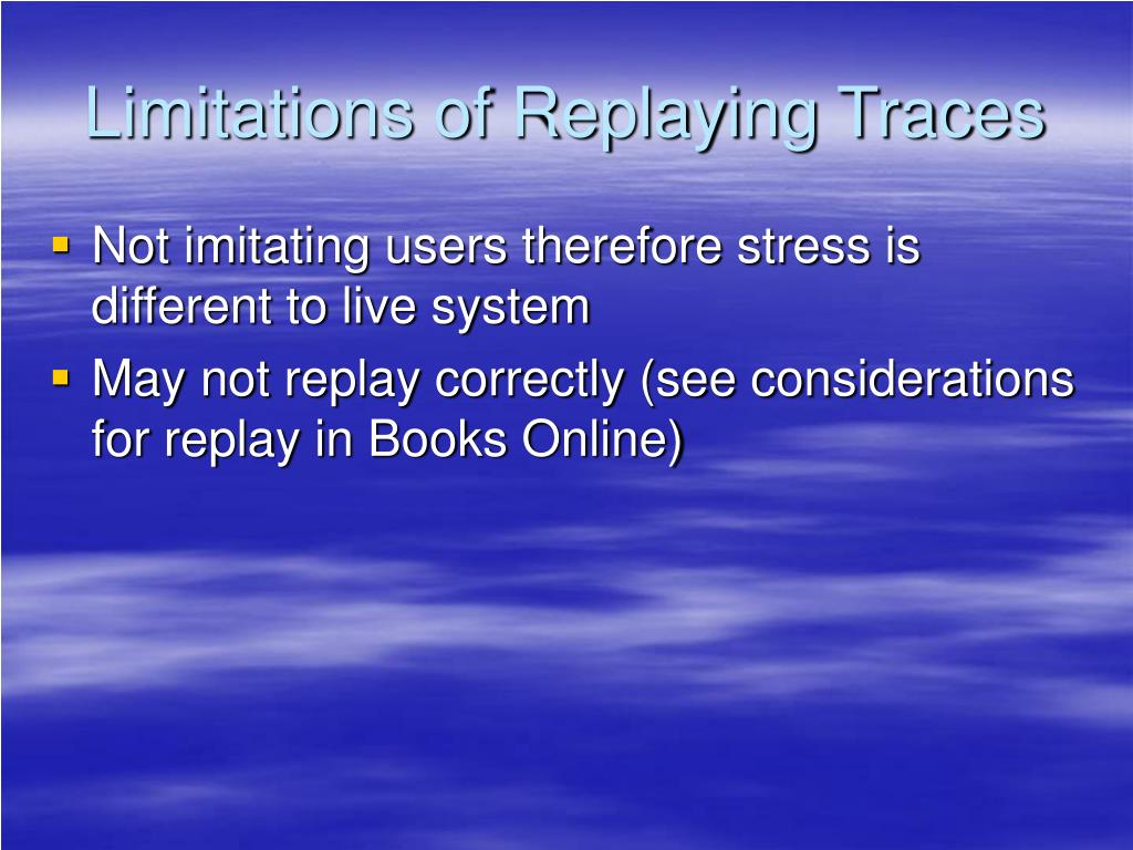 Limitations of Replaying Traces