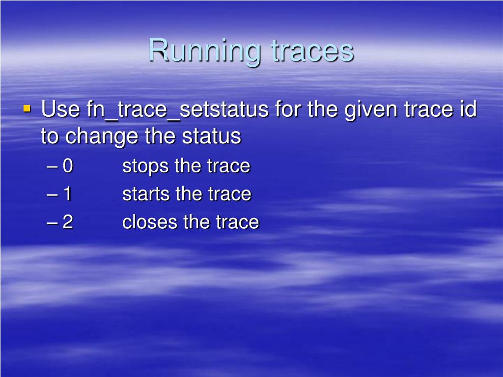 Running traces