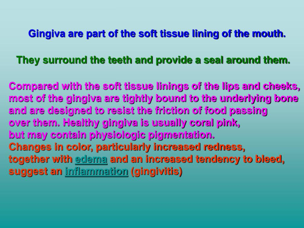 Gingiva are part of the soft tissue lining of the mouth