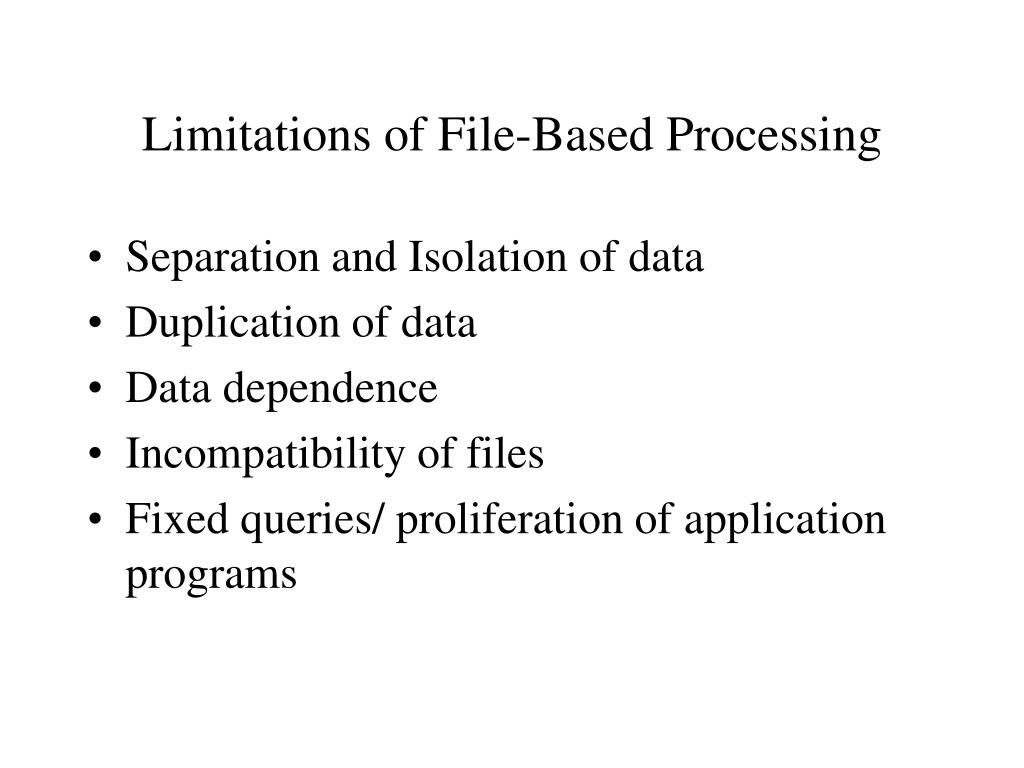 Limitations of File-Based Processing