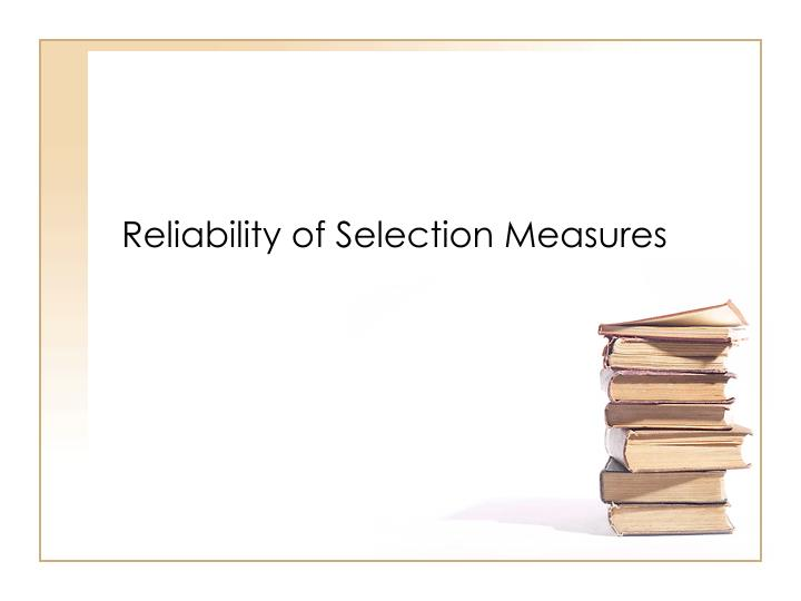 Reliability of selection measures l.jpg
