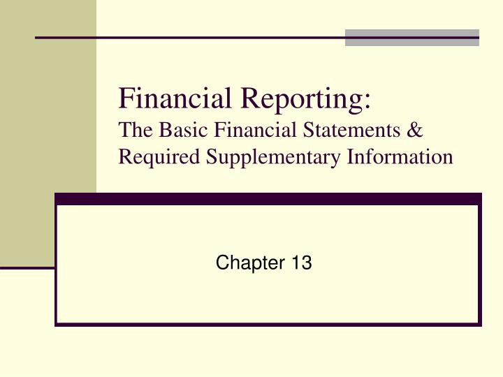 Financial reporting the basic financial statements required supplementary information l.jpg