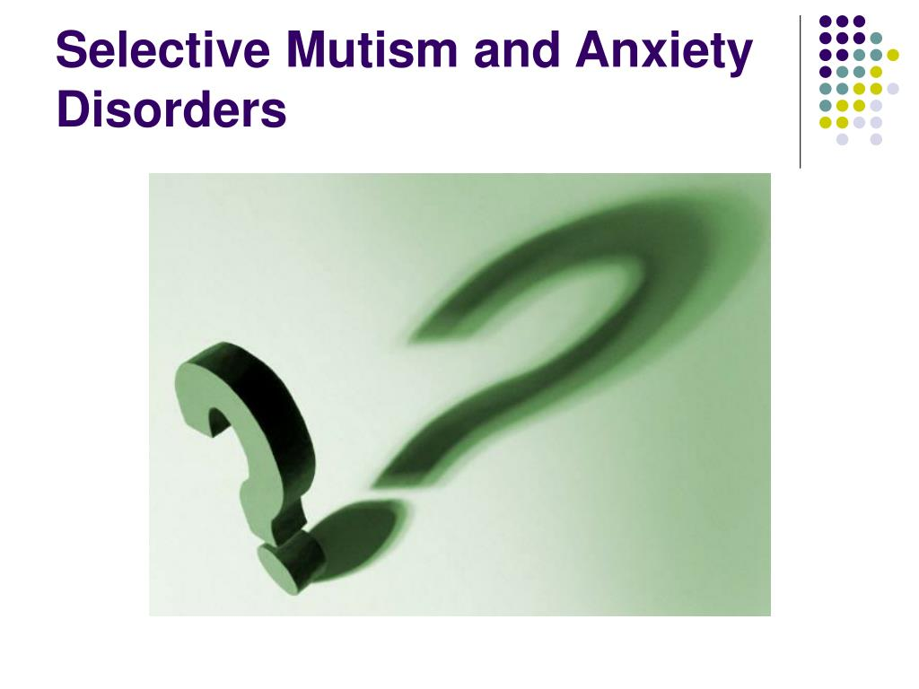 Selective Mutism and Anxiety Disorders