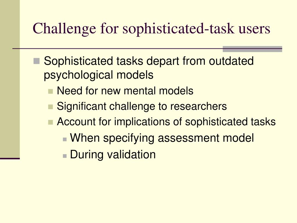 Challenge for sophisticated-task users