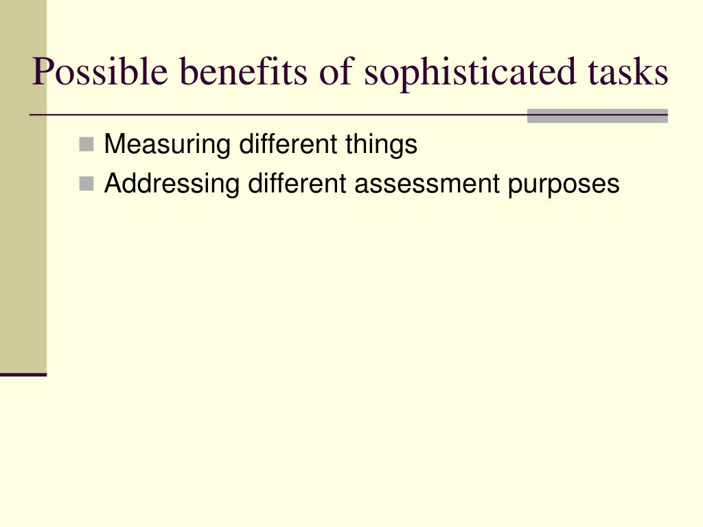 Possible benefits of sophisticated tasks