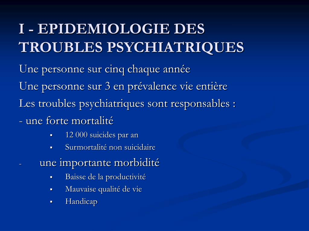 I - EPIDEMIOLOGIE DES TROUBLES PSYCHIATRIQUES