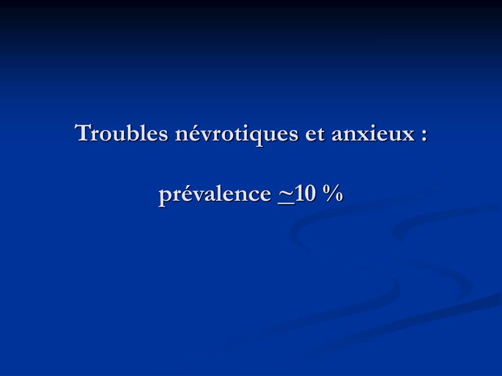 Troubles névrotiques et anxieux :