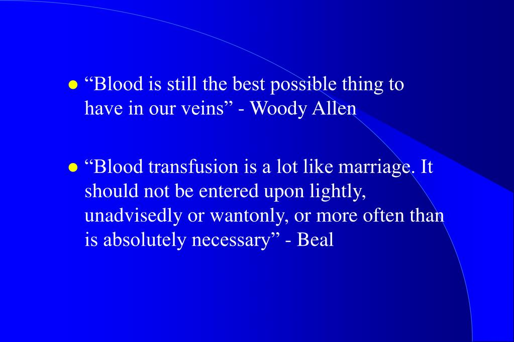 """Blood is still the best possible thing to have in our veins"" - Woody Allen"