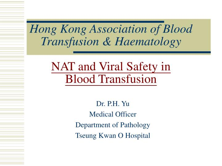 Hong kong association of blood transfusion haematology nat and viral safety in blood transfusion