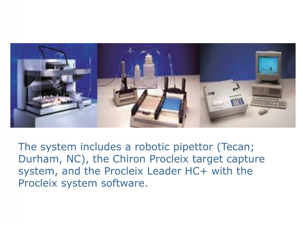The system includes a robotic pipettor (Tecan; Durham, NC), the Chiron Procleix target capture system, and the Procleix Leader HC+ with the Procleix system software.