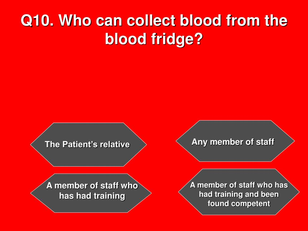 Q10. Who can collect blood from the blood fridge?