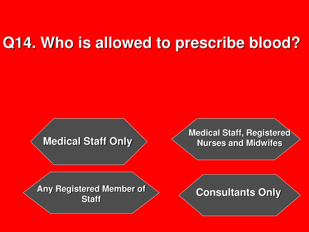 Q14. Who is allowed to prescribe blood?