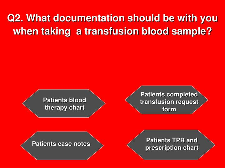 Q2 what documentation should be with you when taking a transfusion blood sample