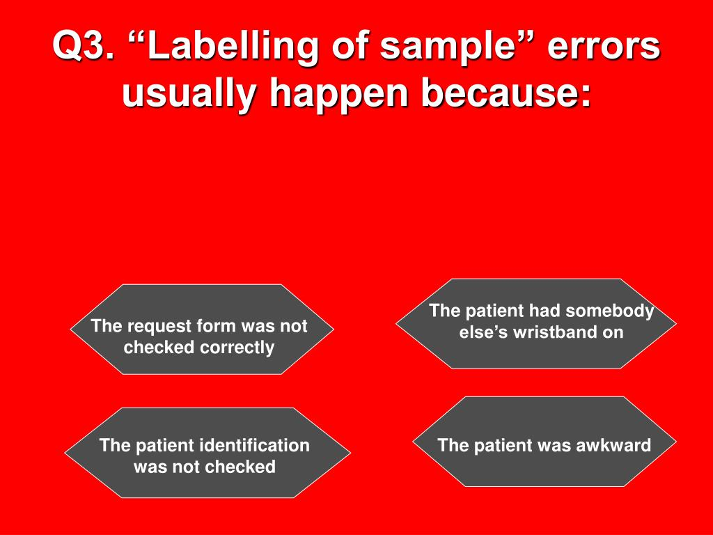 "Q3. ""Labelling of sample"" errors usually happen because:"