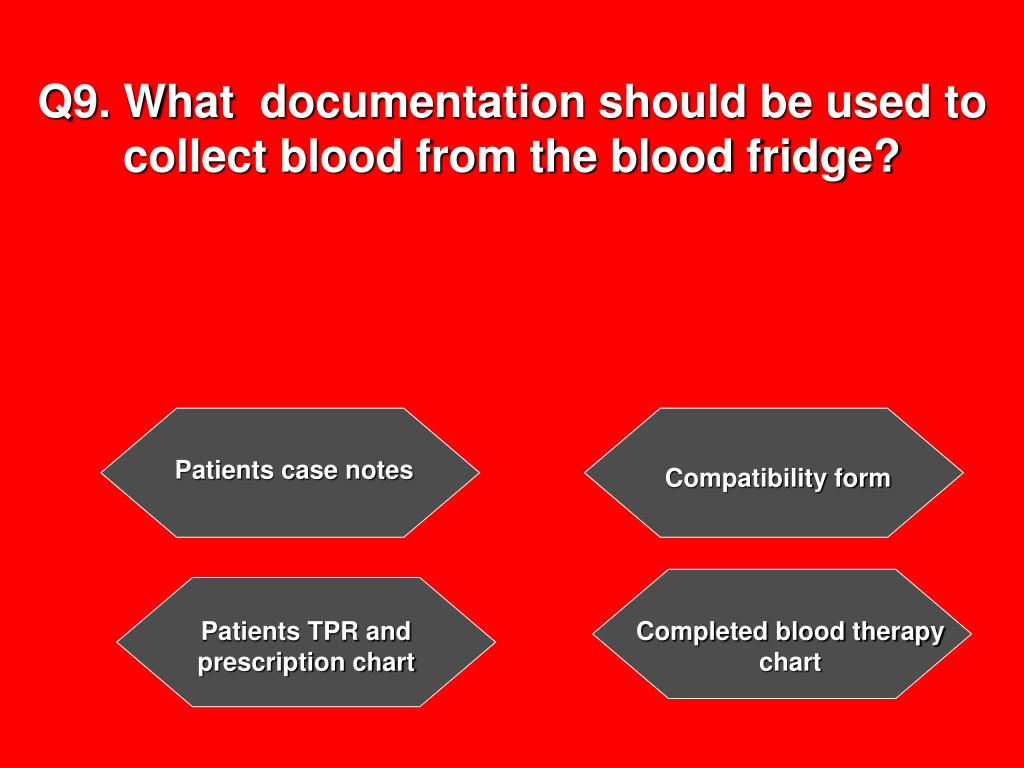 Q9. What  documentation should be used to collect blood from the blood fridge?